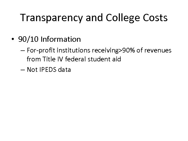 Transparency and College Costs • 90/10 Information – For-profit institutions receiving>90% of revenues from