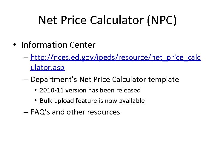Net Price Calculator (NPC) • Information Center – http: //nces. ed. gov/ipeds/resource/net_price_calc ulator. asp