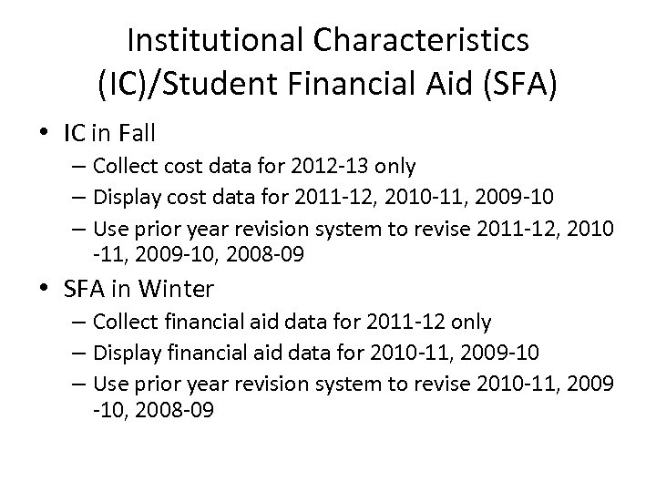 Institutional Characteristics (IC)/Student Financial Aid (SFA) • IC in Fall – Collect cost data