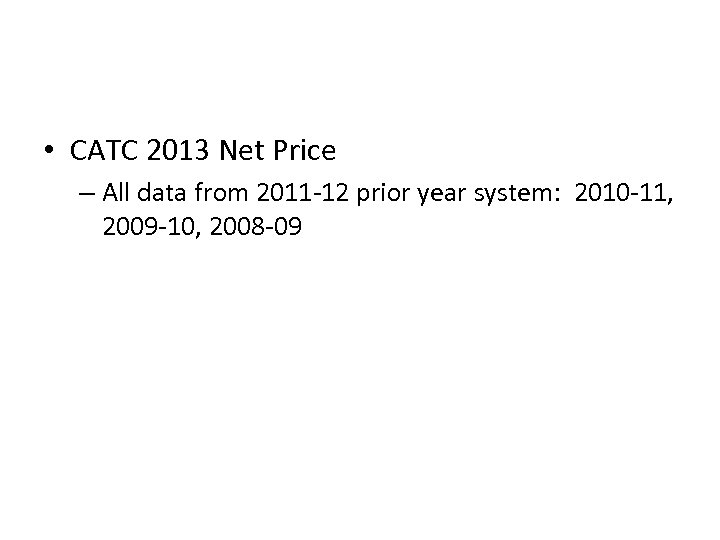 • CATC 2013 Net Price – All data from 2011 -12 prior year