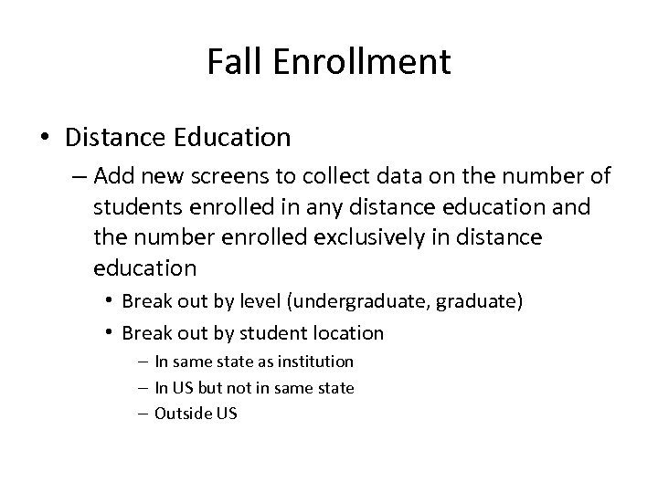 Fall Enrollment • Distance Education – Add new screens to collect data on the