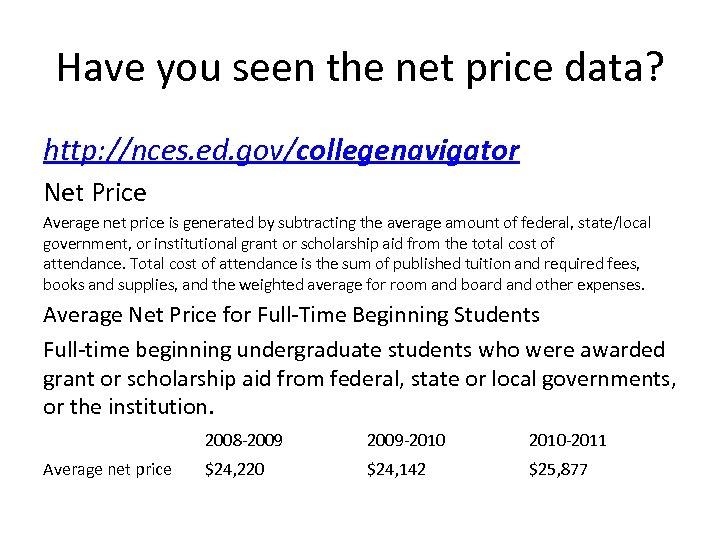 Have you seen the net price data? http: //nces. ed. gov/collegenavigator Net Price Average