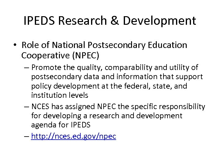 IPEDS Research & Development • Role of National Postsecondary Education Cooperative (NPEC) – Promote