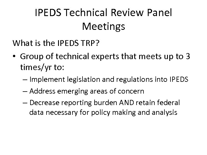 IPEDS Technical Review Panel Meetings What is the IPEDS TRP? • Group of technical