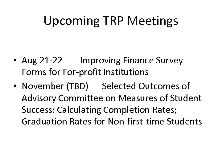 Upcoming TRP Meetings • Aug 21 -22 Improving Finance Survey Forms for For-profit Institutions