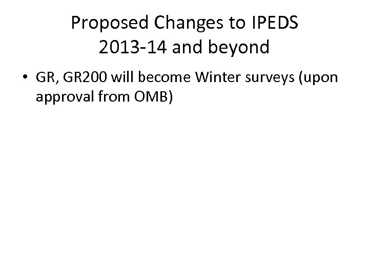 Proposed Changes to IPEDS 2013 -14 and beyond • GR, GR 200 will become