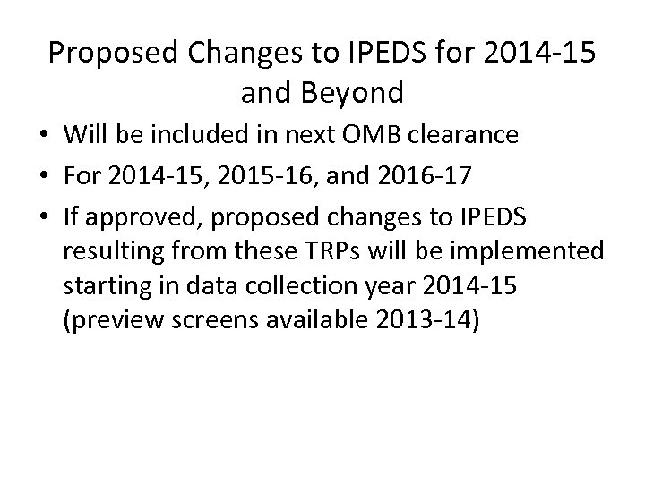 Proposed Changes to IPEDS for 2014 -15 and Beyond • Will be included in