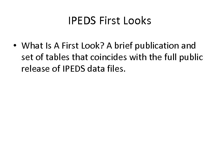 IPEDS First Looks • What Is A First Look? A brief publication and set