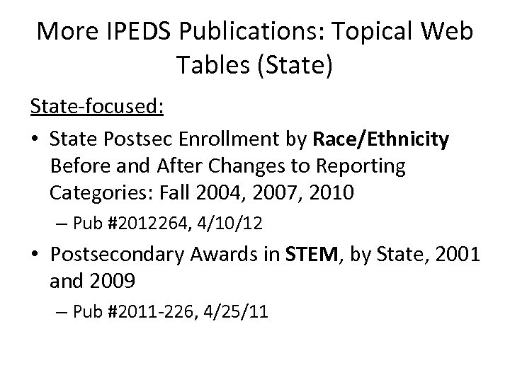More IPEDS Publications: Topical Web Tables (State) State-focused: • State Postsec Enrollment by Race/Ethnicity