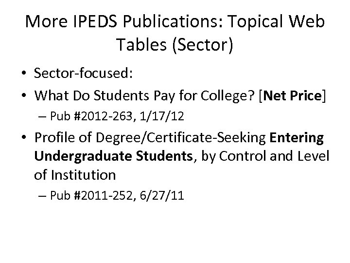 More IPEDS Publications: Topical Web Tables (Sector) • Sector-focused: • What Do Students Pay