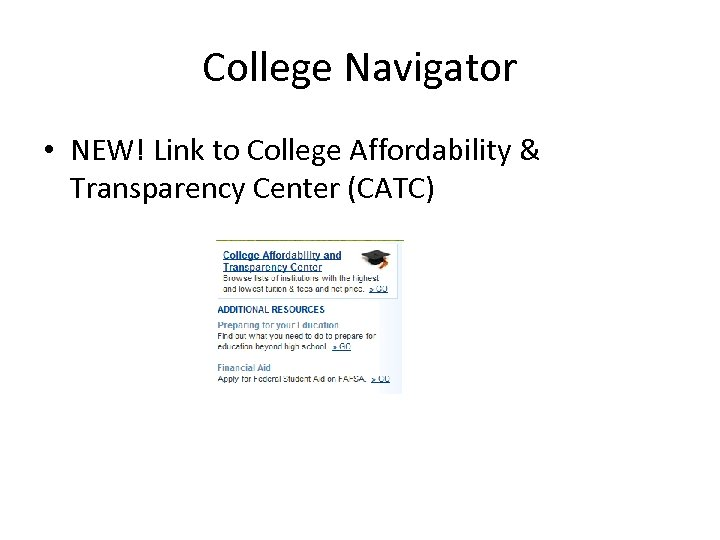 College Navigator • NEW! Link to College Affordability & Transparency Center (CATC)