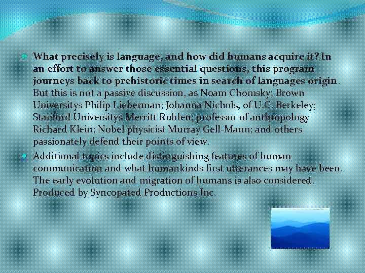 how do humans acquire language All children learn their native language in the same basic stages explore these developmental milestones, from birth to a full vocabulary.
