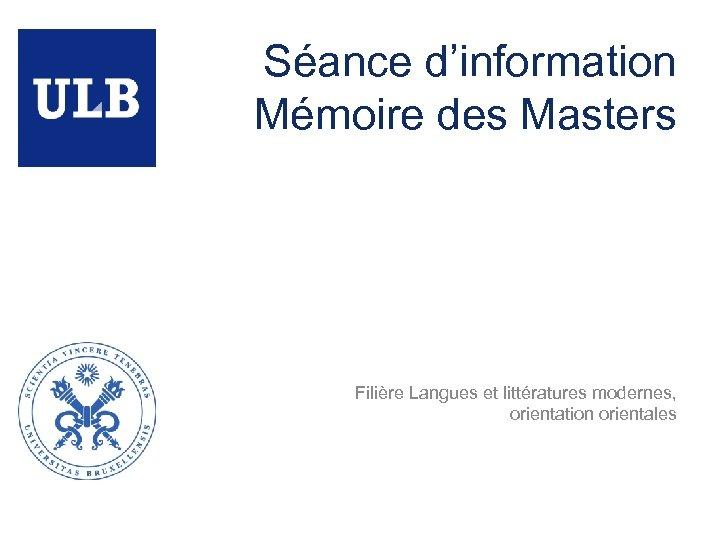 Séance d'information Mémoire des Masters Filière Langues et littératures modernes, orientation orientales