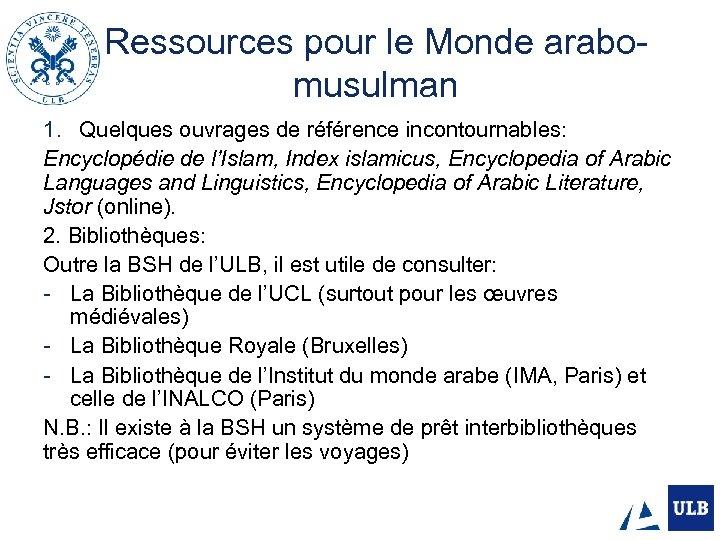 Ressources pour le Monde arabomusulman 1. Quelques ouvrages de référence incontournables: Encyclopédie de l'Islam,