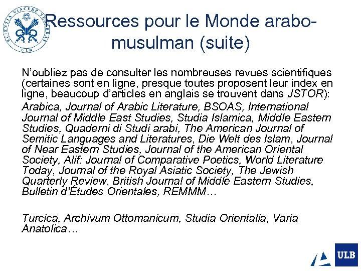 Ressources pour le Monde arabomusulman (suite) N'oubliez pas de consulter les nombreuses revues scientifiques
