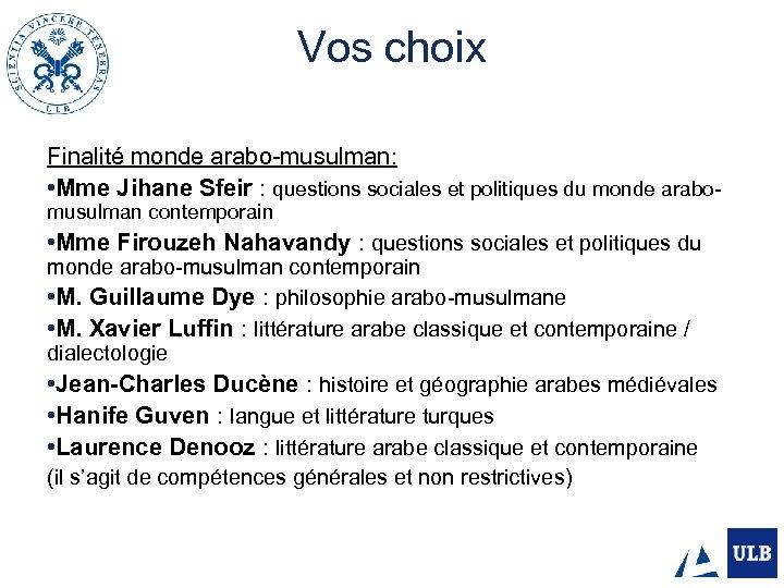 Vos choix Finalité monde arabo-musulman: • Mme Jihane Sfeir : questions sociales et politiques