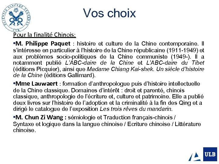 Vos choix Pour la finalité Chinois: • M. Philippe Paquet : histoire et culture