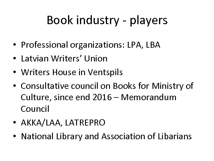 Book industry - players Professional organizations: LPA, LBA Latvian Writers' Union Writers House in