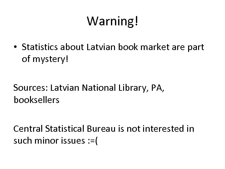 Warning! • Statistics about Latvian book market are part of mystery! Sources: Latvian National