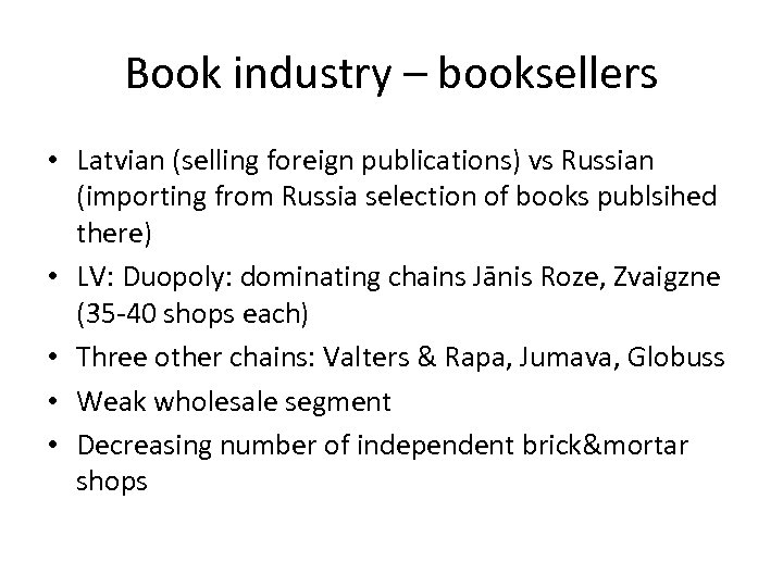 Book industry – booksellers • Latvian (selling foreign publications) vs Russian (importing from Russia