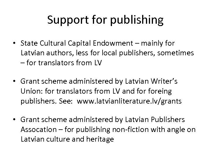 Support for publishing • State Cultural Capital Endowment – mainly for Latvian authors, less