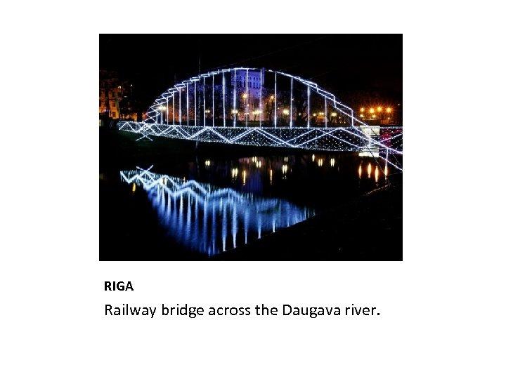 RIGA Railway bridge across the Daugava river.