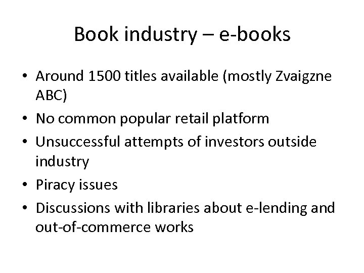 Book industry – e-books • Around 1500 titles available (mostly Zvaigzne ABC) • No