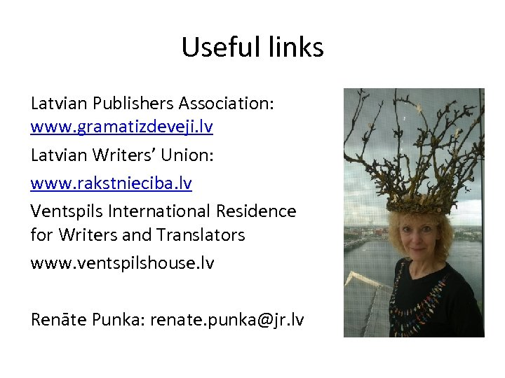 Useful links Latvian Publishers Association: www. gramatizdeveji. lv Latvian Writers' Union: www. rakstnieciba. lv
