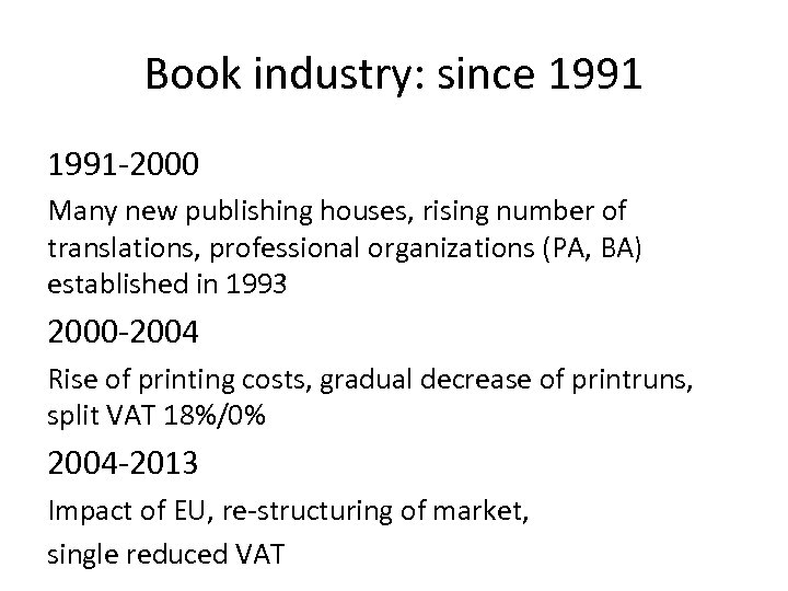 Book industry: since 1991 -2000 Many new publishing houses, rising number of translations, professional