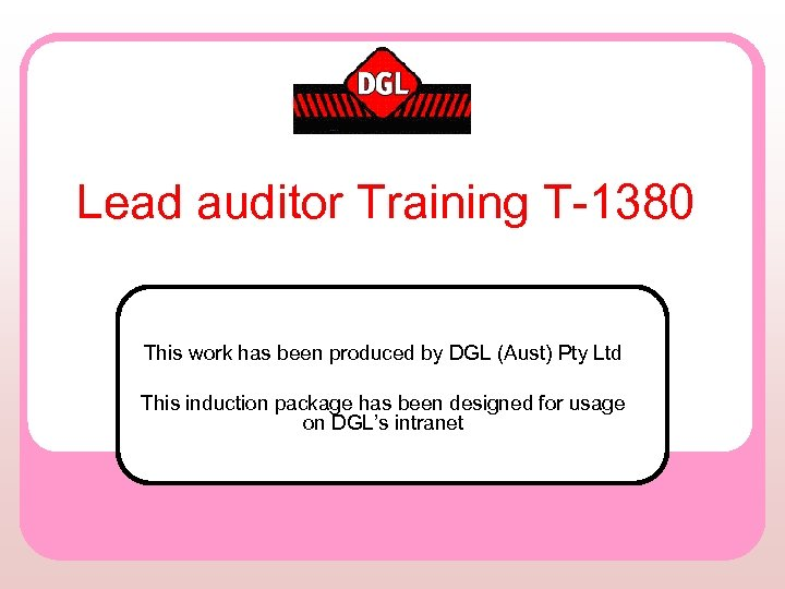 Lead auditor Training T-1380 This work has been produced by DGL (Aust) Pty Ltd
