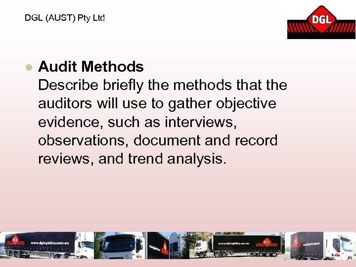 DGL (AUST) Pty Ltd l Audit Methods Describe briefly the methods that the auditors