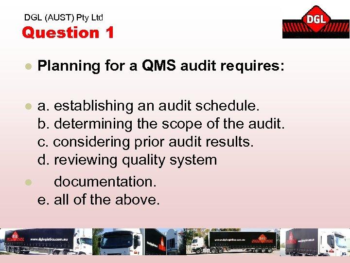 DGL (AUST) Pty Ltd Question 1 l Planning for a QMS audit requires: l