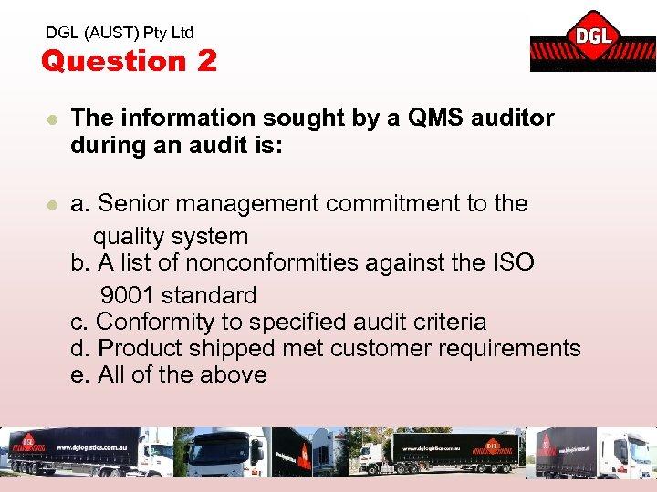 DGL (AUST) Pty Ltd Question 2 l The information sought by a QMS auditor