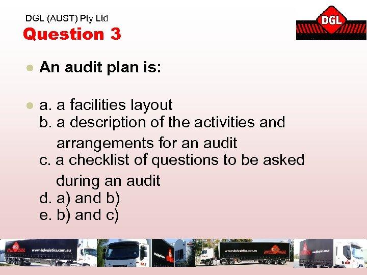 DGL (AUST) Pty Ltd Question 3 l An audit plan is: a. a facilities