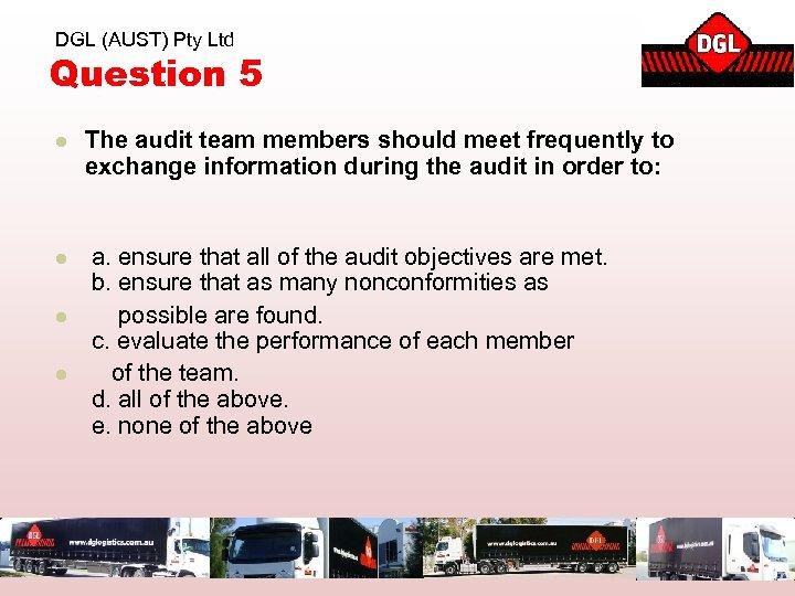 DGL (AUST) Pty Ltd Question 5 l The audit team members should meet frequently
