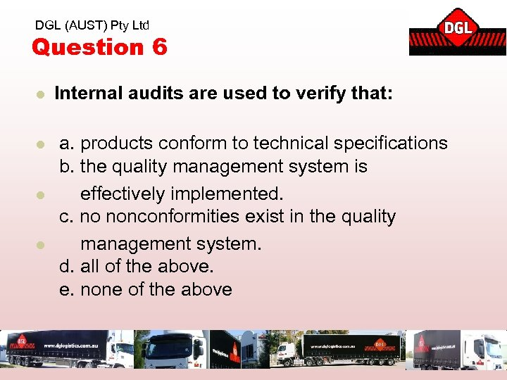 DGL (AUST) Pty Ltd Question 6 l Internal audits are used to verify that: