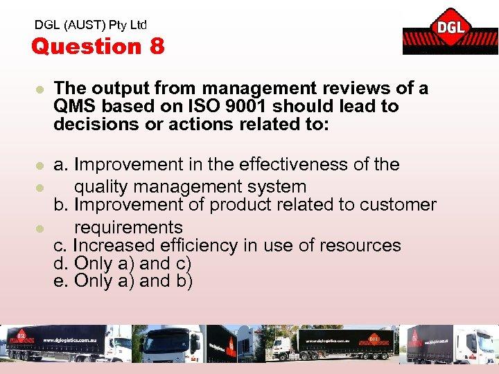 DGL (AUST) Pty Ltd Question 8 l The output from management reviews of a