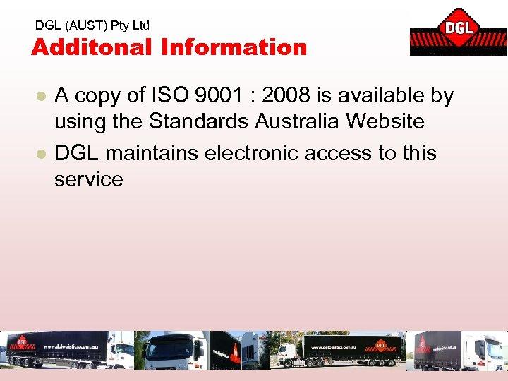 DGL (AUST) Pty Ltd Additonal Information l l A copy of ISO 9001 :