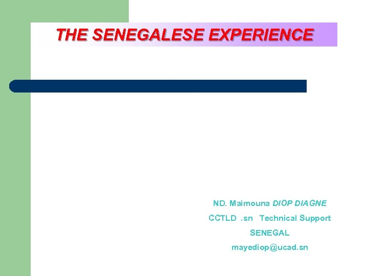 THE SENEGALESE EXPERIENCE ND. Maimouna DIOP DIAGNE CCTLD . sn Technical Support SENEGAL mayediop@ucad.