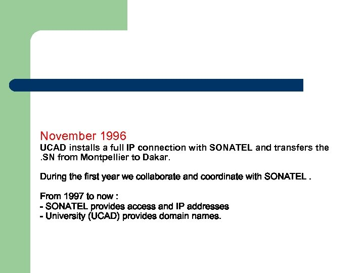 November 1996 UCAD installs a full IP connection with SONATEL and transfers the .