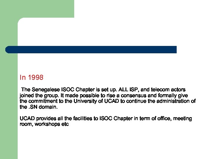 In 1998 The Senegalese ISOC Chapter is set up. ALL ISP, and telecom actors