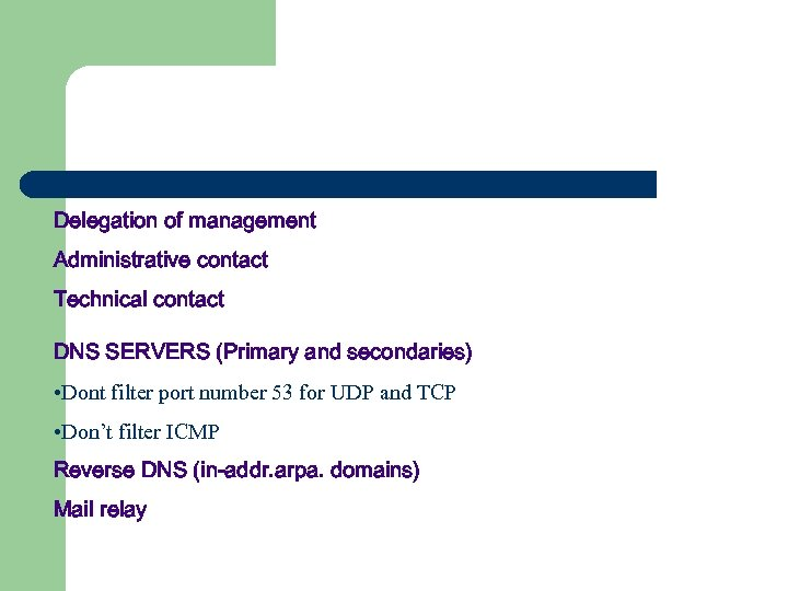 Delegation of management Administrative contact Technical contact DNS SERVERS (Primary and secondaries) • Dont