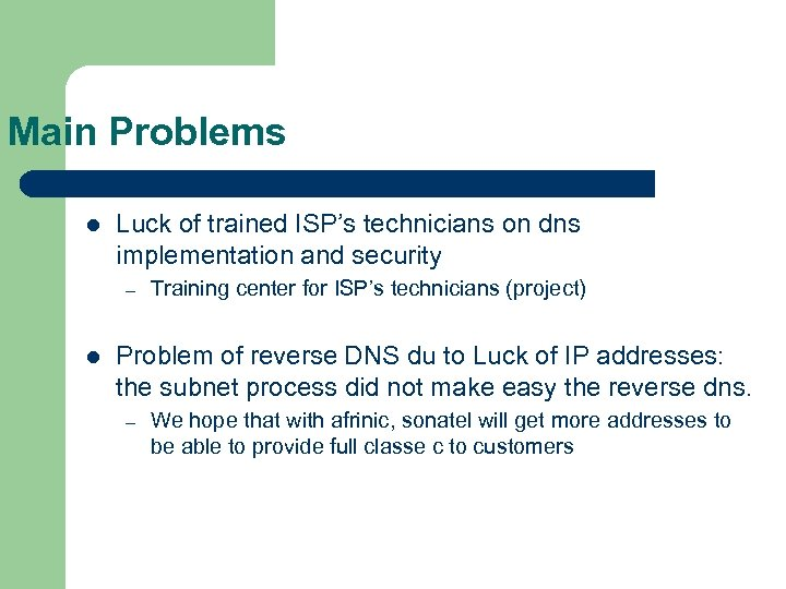 Main Problems l Luck of trained ISP's technicians on dns implementation and security –