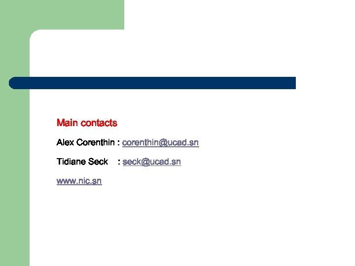 Main contacts Alex Corenthin : corenthin@ucad. sn Tidiane Seck www. nic. sn : seck@ucad.