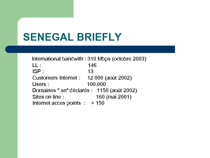 SENEGAL BRIEFLY International bandwith : 310 Mbps (octobre 2003) LL : 146 ISP :