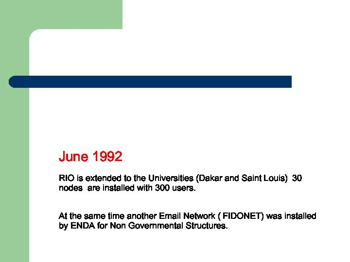 June 1992 RIO is extended to the Universities (Dakar and Saint Louis) 30 nodes