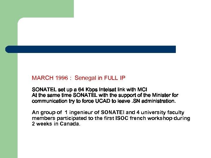 MARCH 1996 : Senegal in FULL IP SONATEL set up a 64 Kbps Intelsat