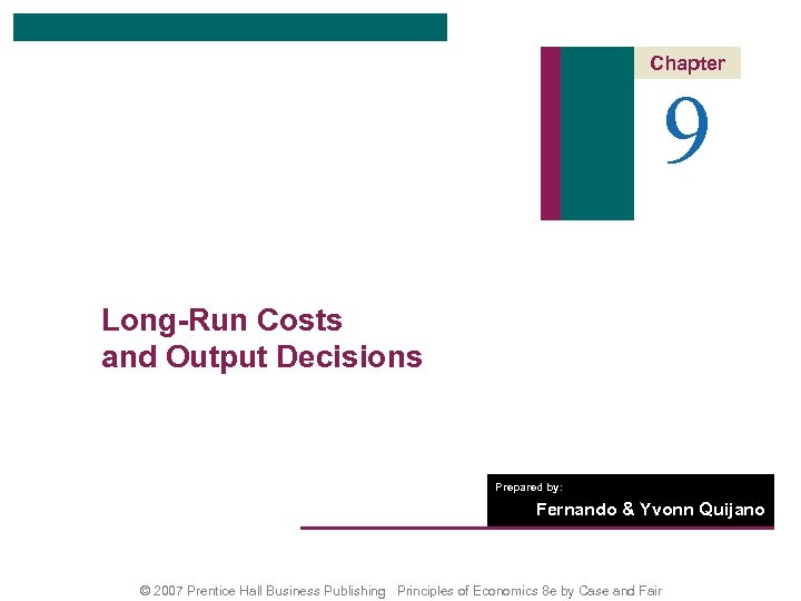 Chapter 9 Long-Run Costs and Output Decisions Prepared by: Fernando & Yvonn Quijano ©