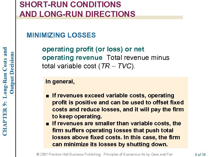 SHORT-RUN CONDITIONS AND LONG-RUN DIRECTIONS CHAPTER 9: Long-Run Costs and Output Decisions MINIMIZING LOSSES