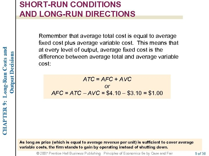 CHAPTER 9: Long-Run Costs and Output Decisions SHORT-RUN CONDITIONS AND LONG-RUN DIRECTIONS Remember that
